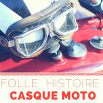 Connaissez-vous l'histoire du casque moto ?