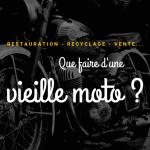 Comment recycler ou restaurer une vieille moto hors d'usage ?
