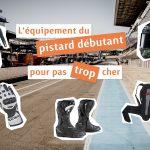 Comment choisir un bon équipement moto pas trop cher pour débuter la piste ?