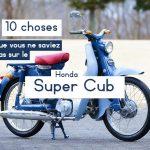 Les 10 choses que vous ne saviez pas sur le Honda Super Cub
